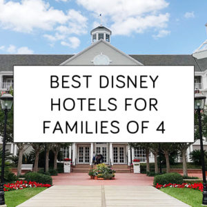 Best Disney World Hotels for Families of 4