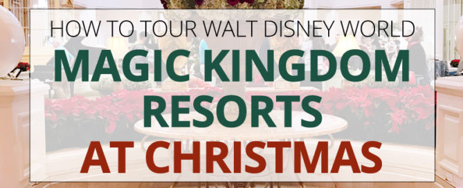 How to tour Disney World Magic Kingdom Resorts at Christmas